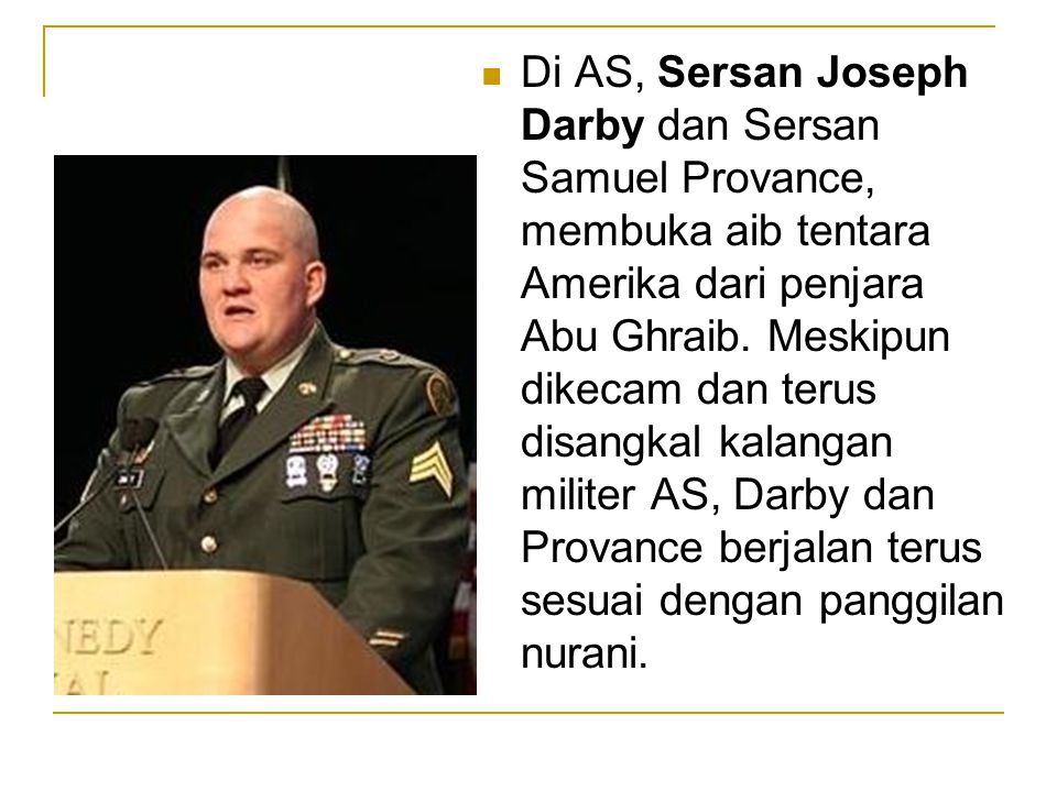Di AS, Sersan Joseph Darby dan Sersan Samuel Provance, membuka aib tentara Amerika dari penjara Abu Ghraib.