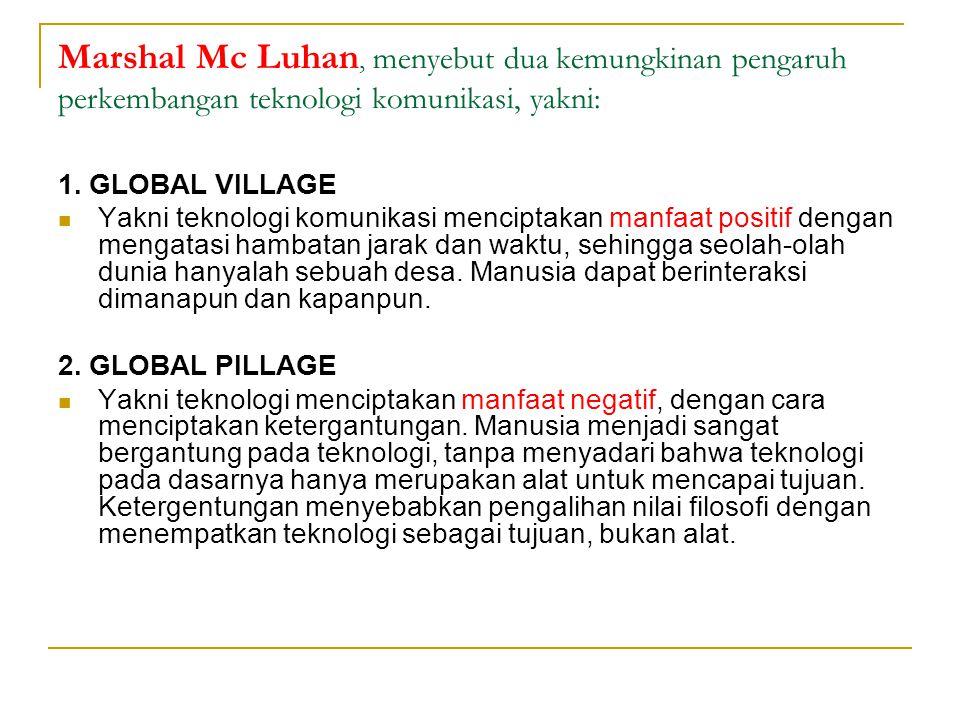 Marshal Mc Luhan, menyebut dua kemungkinan pengaruh perkembangan teknologi komunikasi, yakni: