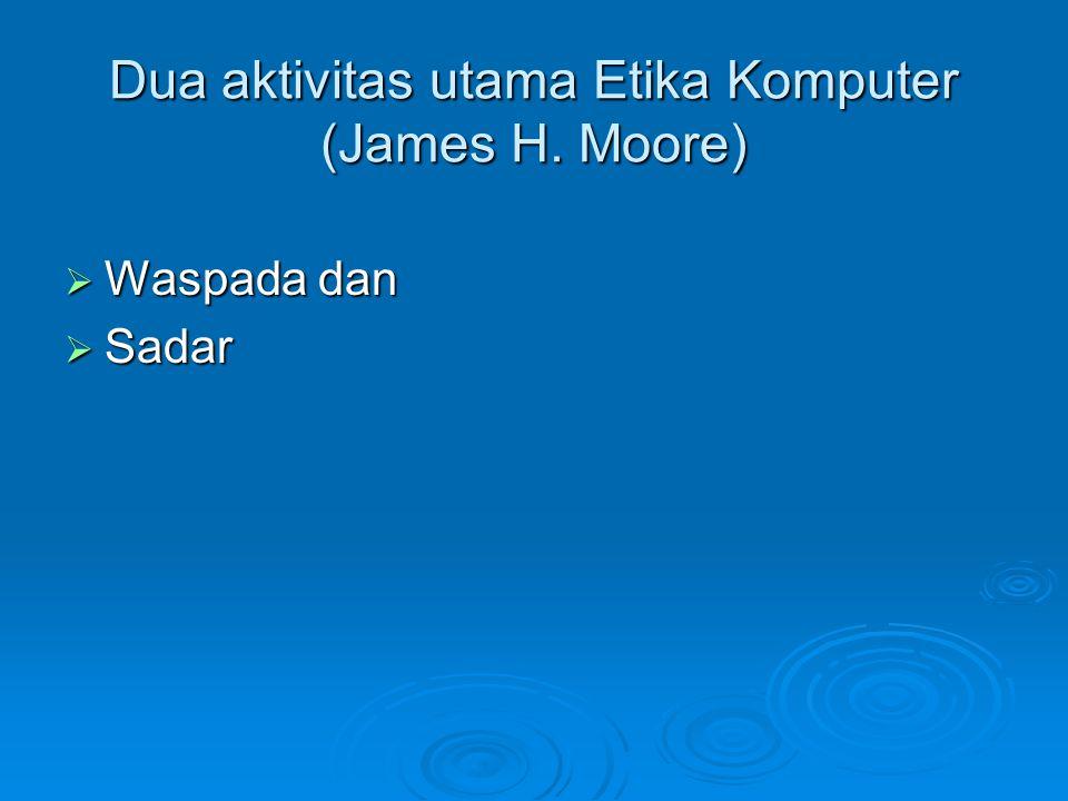 Dua aktivitas utama Etika Komputer (James H. Moore)