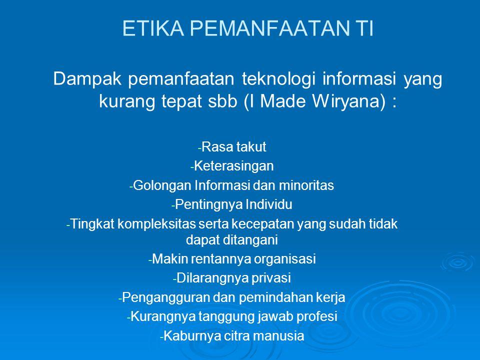 ETIKA PEMANFAATAN TI Dampak pemanfaatan teknologi informasi yang kurang tepat sbb (I Made Wiryana) :