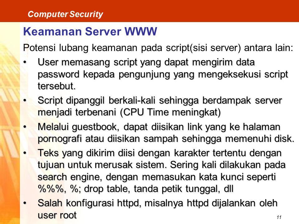 Keamanan Server WWW Potensi lubang keamanan pada script(sisi server) antara lain: