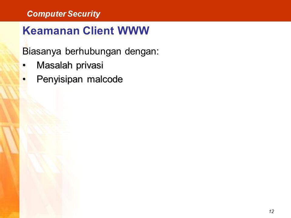 Keamanan Client WWW Biasanya berhubungan dengan: Masalah privasi
