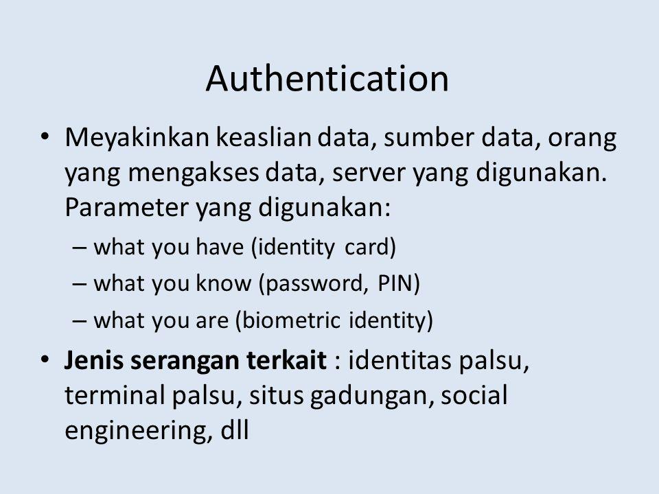 Authentication Meyakinkan keaslian data, sumber data, orang yang mengakses data, server yang digunakan. Parameter yang digunakan: