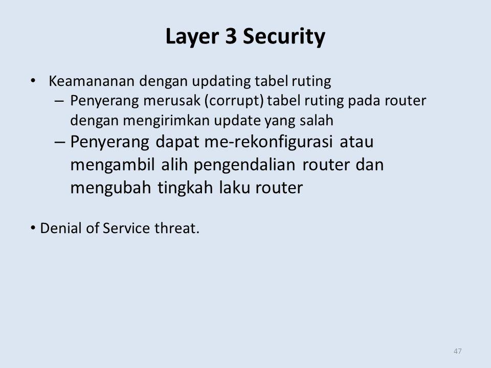 Layer 3 Security Keamananan dengan updating tabel ruting. Penyerang merusak (corrupt) tabel ruting pada router dengan mengirimkan update yang salah.