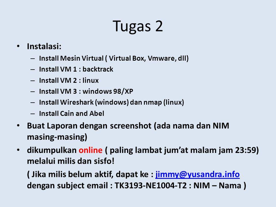 Tugas 2 Instalasi: Install Mesin Virtual ( Virtual Box, Vmware, dll) Install VM 1 : backtrack. Install VM 2 : linux.