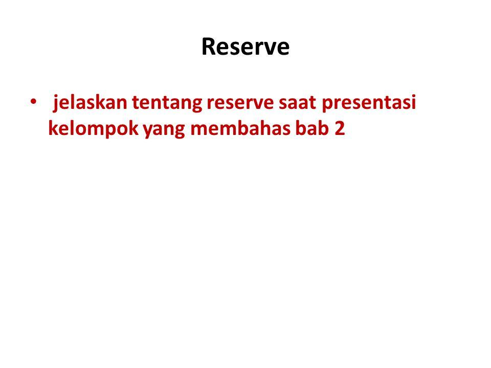 Reserve jelaskan tentang reserve saat presentasi kelompok yang membahas bab 2