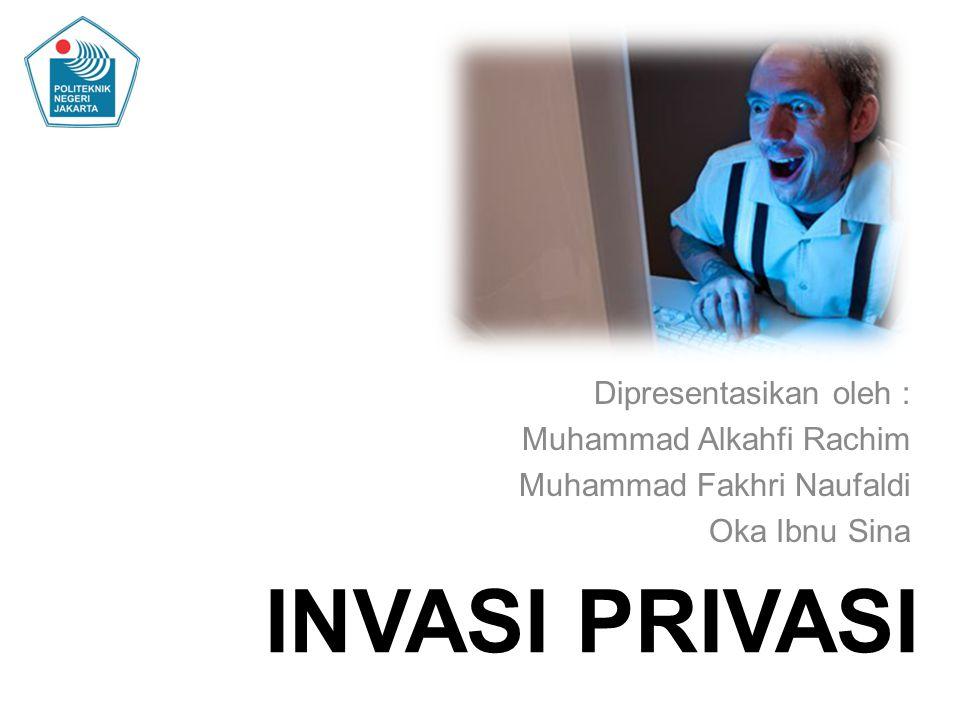 INVASI PRIVASI Dipresentasikan oleh : Muhammad Alkahfi Rachim