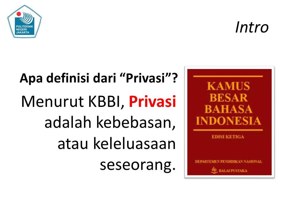 Menurut KBBI, Privasi adalah kebebasan, atau keleluasaan