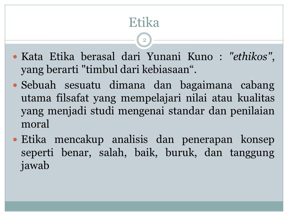 Etika Kata Etika berasal dari Yunani Kuno : ethikos , yang berarti timbul dari kebiasaan .