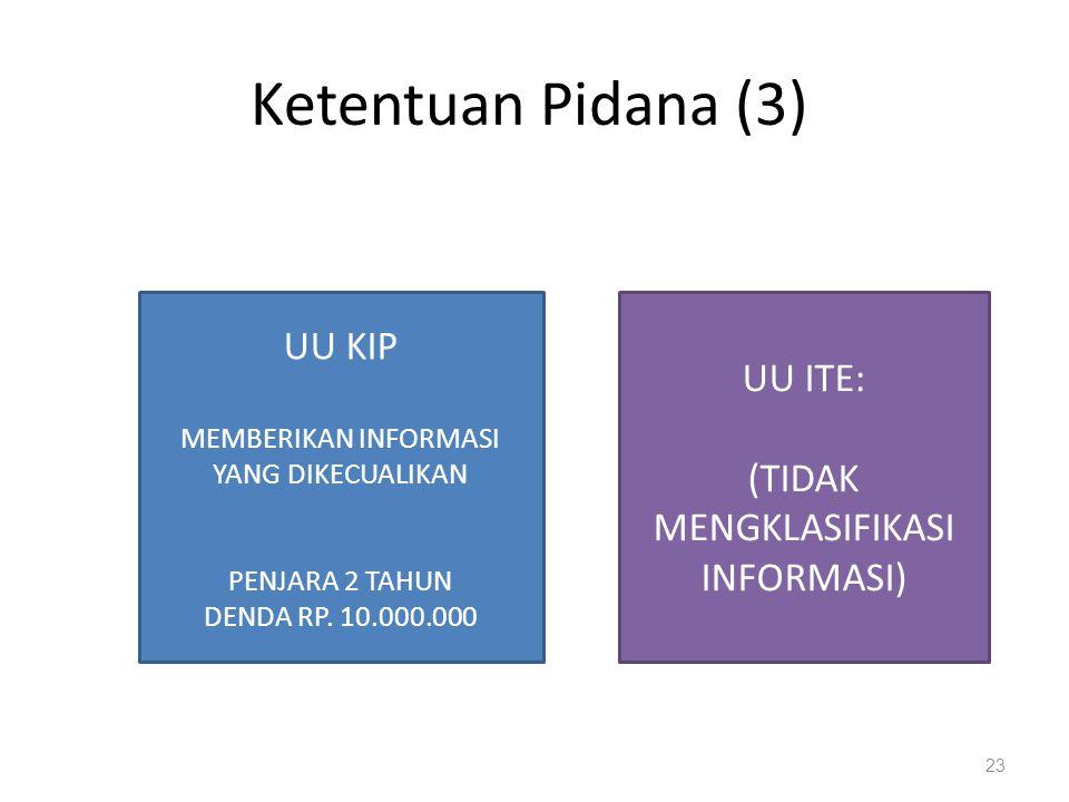 Ketentuan Pidana (3) UU KIP UU ITE: (TIDAK MENGKLASIFIKASI INFORMASI)