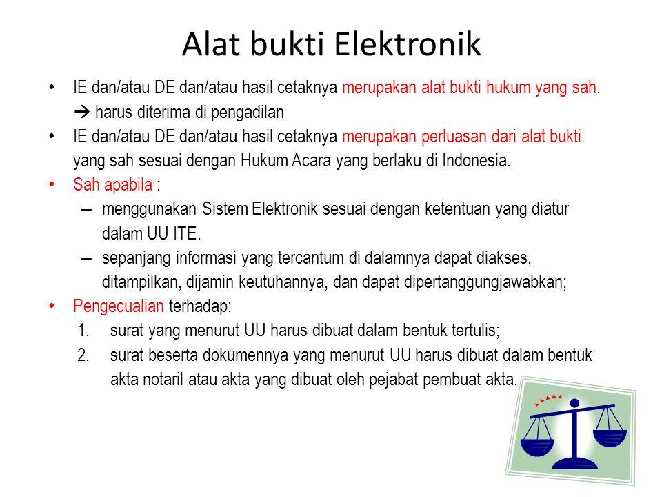 Alat bukti Elektronik IE dan/atau DE dan/atau hasil cetaknya merupakan alat bukti hukum yang sah.  harus diterima di pengadilan.