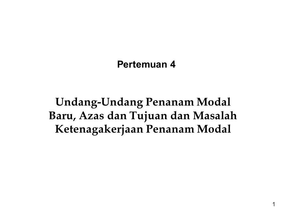 Pertemuan 4 Undang-Undang Penanam Modal Baru, Azas dan Tujuan dan Masalah Ketenagakerjaan Penanam Modal.