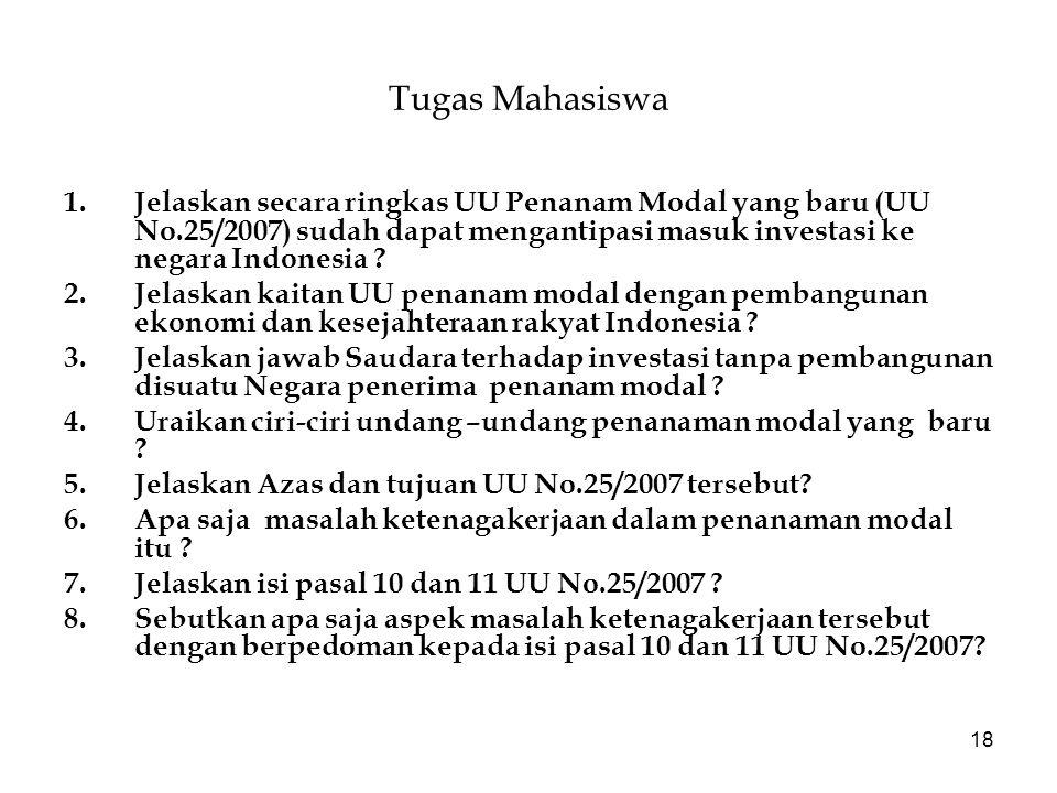 Tugas Mahasiswa Jelaskan secara ringkas UU Penanam Modal yang baru (UU No.25/2007) sudah dapat mengantipasi masuk investasi ke negara Indonesia