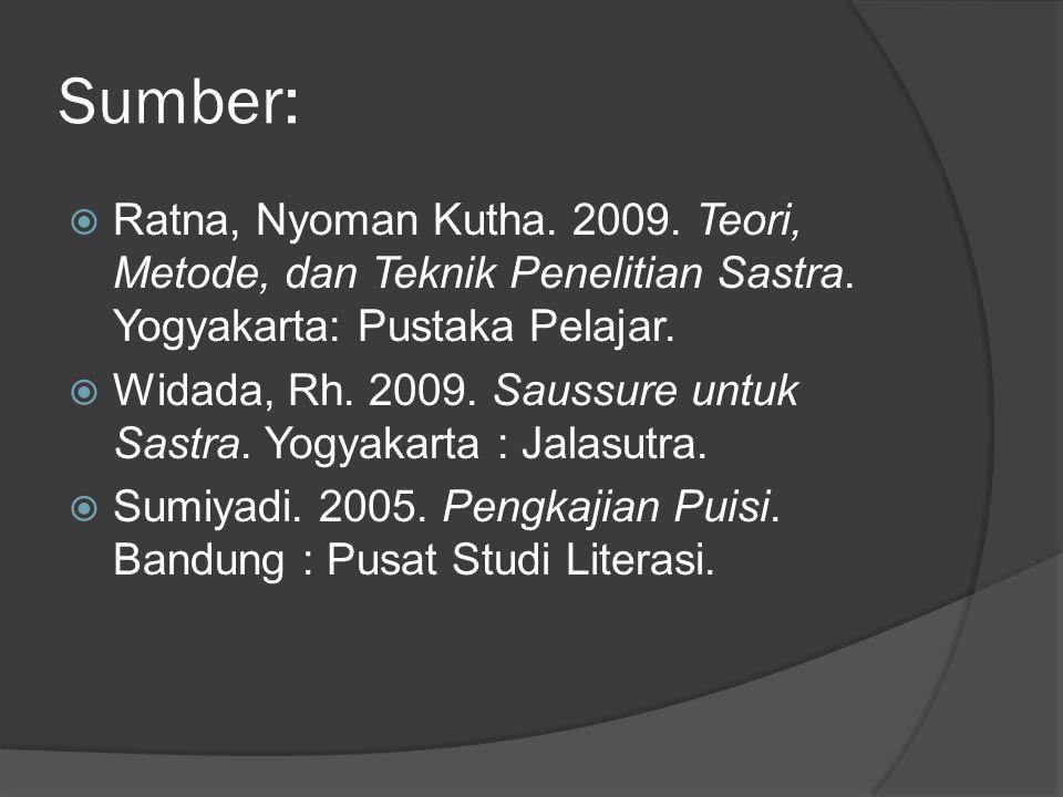 Sumber: Ratna, Nyoman Kutha. 2009. Teori, Metode, dan Teknik Penelitian Sastra. Yogyakarta: Pustaka Pelajar.
