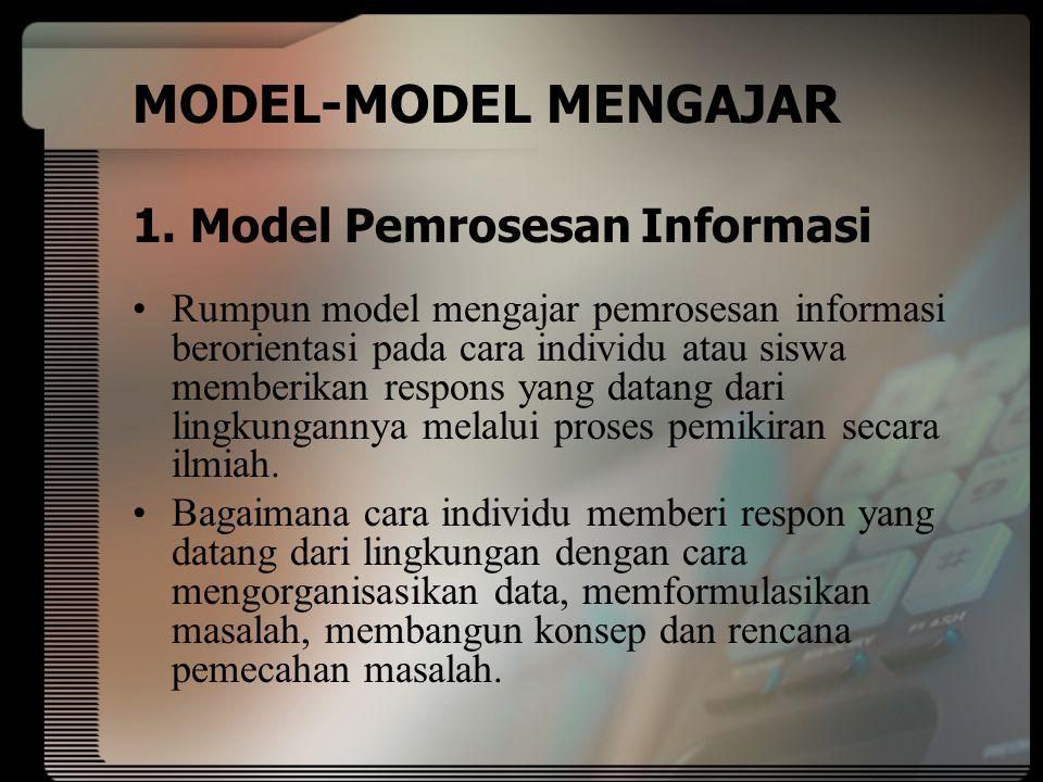 MODEL-MODEL MENGAJAR 1. Model Pemrosesan Informasi