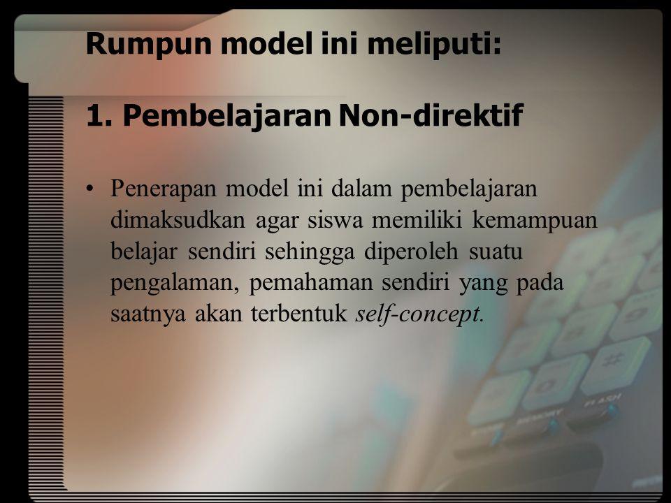 Rumpun model ini meliputi: 1. Pembelajaran Non-direktif
