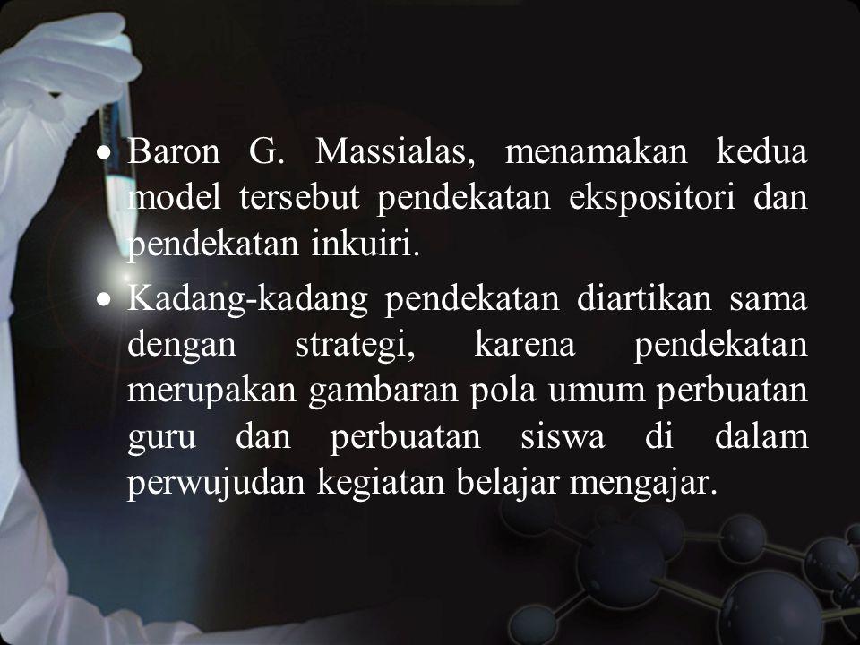 Baron G. Massialas, menamakan kedua model tersebut pendekatan ekspositori dan pendekatan inkuiri.