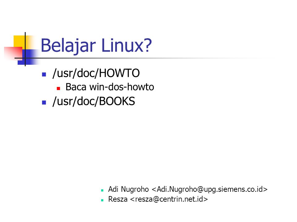 Belajar Linux /usr/doc/HOWTO /usr/doc/BOOKS Baca win-dos-howto
