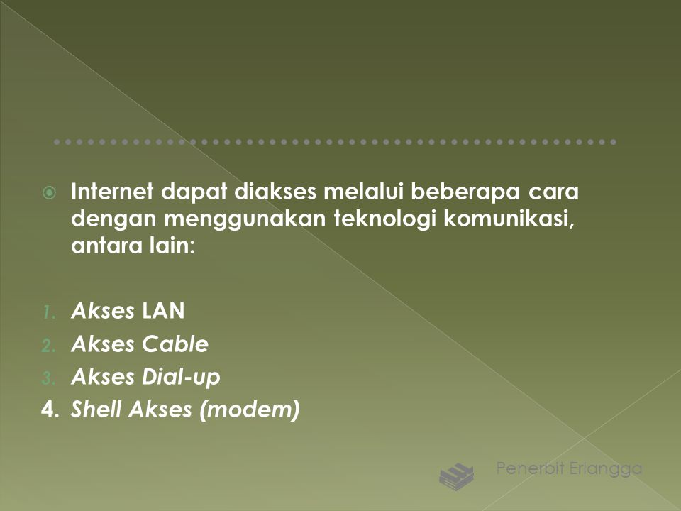 Internet dapat diakses melalui beberapa cara dengan menggunakan teknologi komunikasi, antara lain: