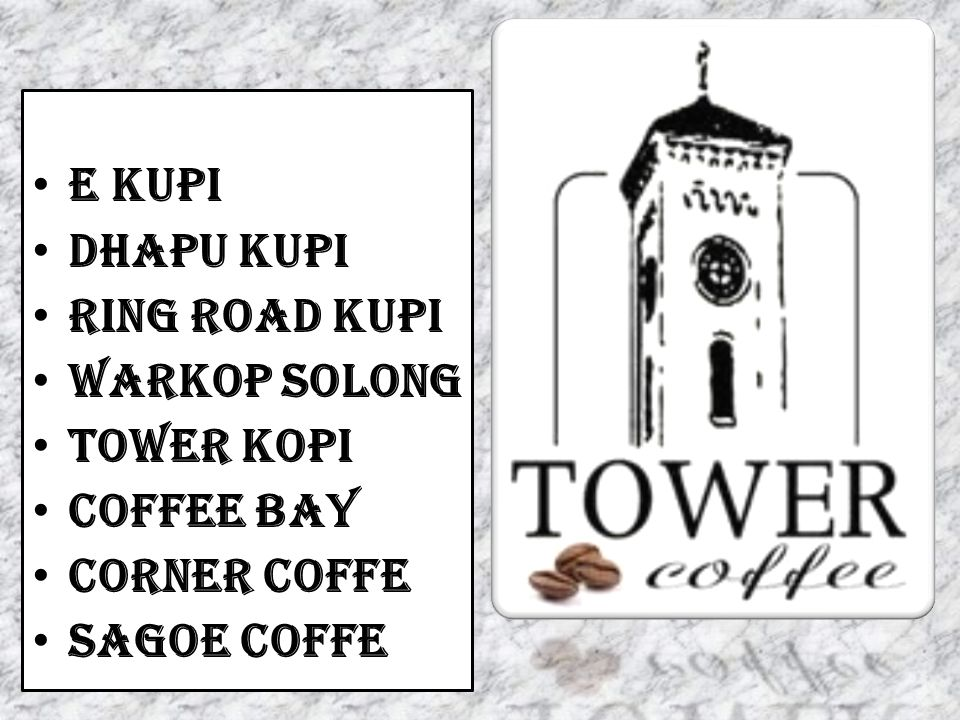 E KUPI DHAPU KUPI RING ROAD KUPI WARKOP SOLONG TOWER KOPI COFFEE BAY CORNER COFFE SAGOE COFFE