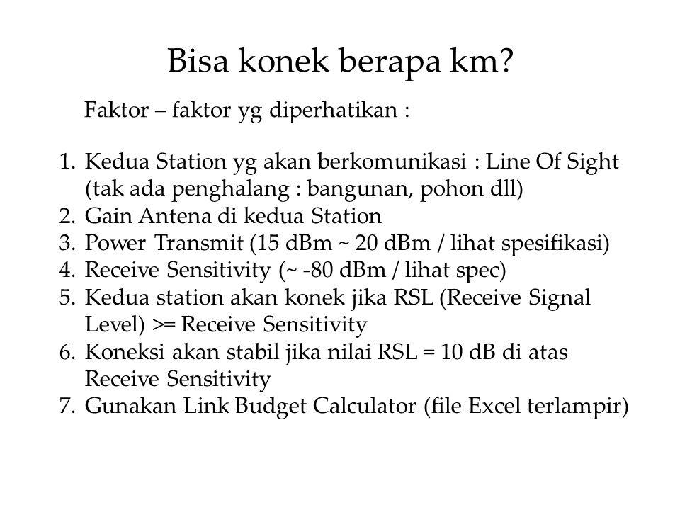 Bisa konek berapa km Faktor – faktor yg diperhatikan :