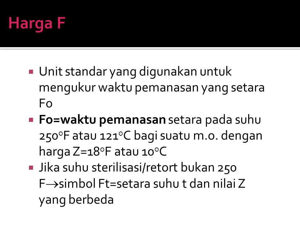 Harga F Unit standar yang digunakan untuk mengukur waktu pemanasan yang setara Fo.