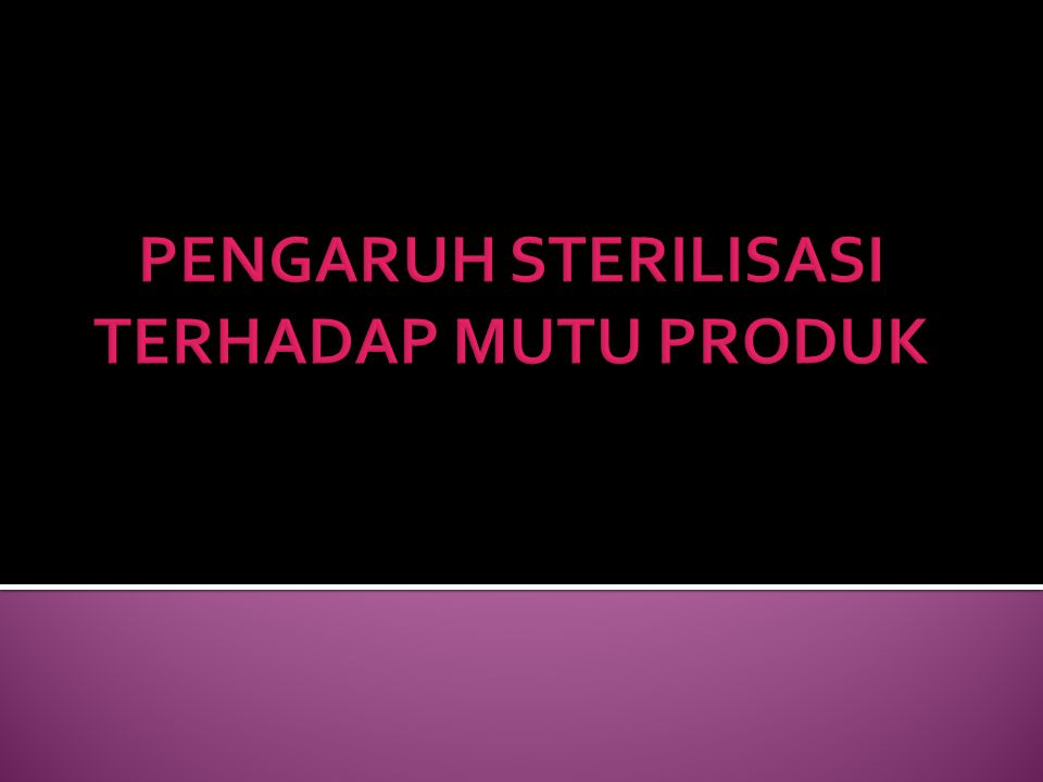 PENGARUH STERILISASI TERHADAP MUTU PRODUK