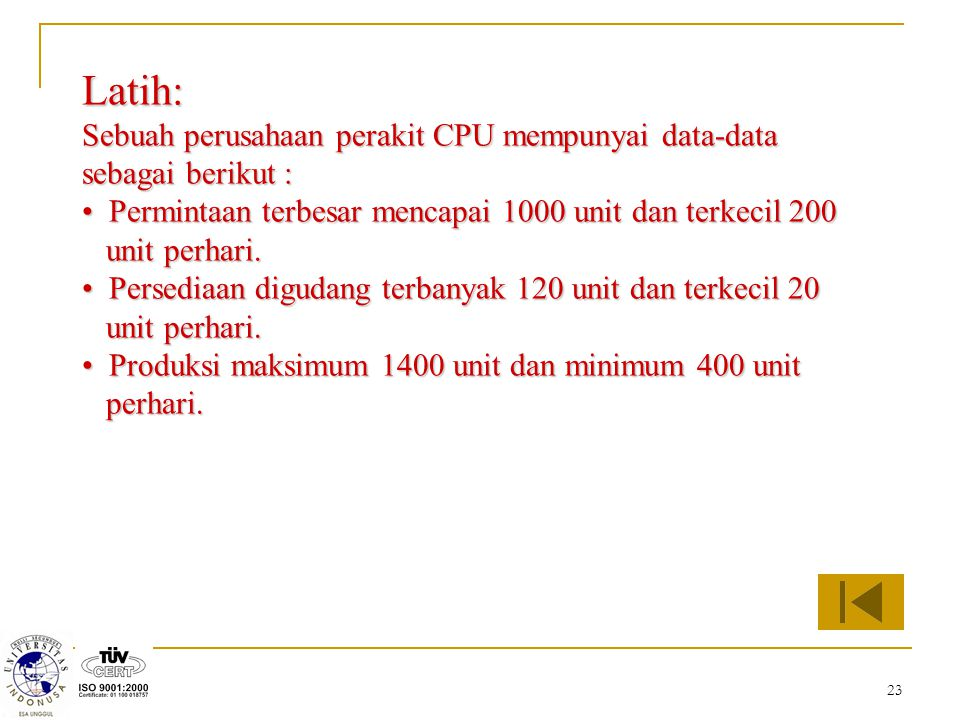 Latih: Sebuah perusahaan perakit CPU mempunyai data-data sebagai berikut : Permintaan terbesar mencapai 1000 unit dan terkecil 200.