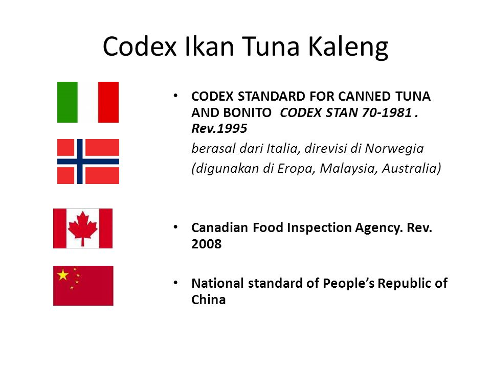 Codex Ikan Tuna Kaleng CODEX STANDARD FOR CANNED TUNA AND BONITO CODEX STAN 70-1981 . Rev.1995. berasal dari Italia, direvisi di Norwegia.