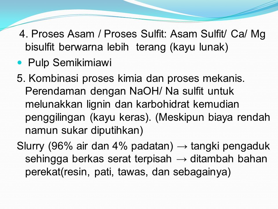 4. Proses Asam / Proses Sulfit: Asam Sulfit/ Ca/ Mg bisulfit berwarna lebih terang (kayu lunak)