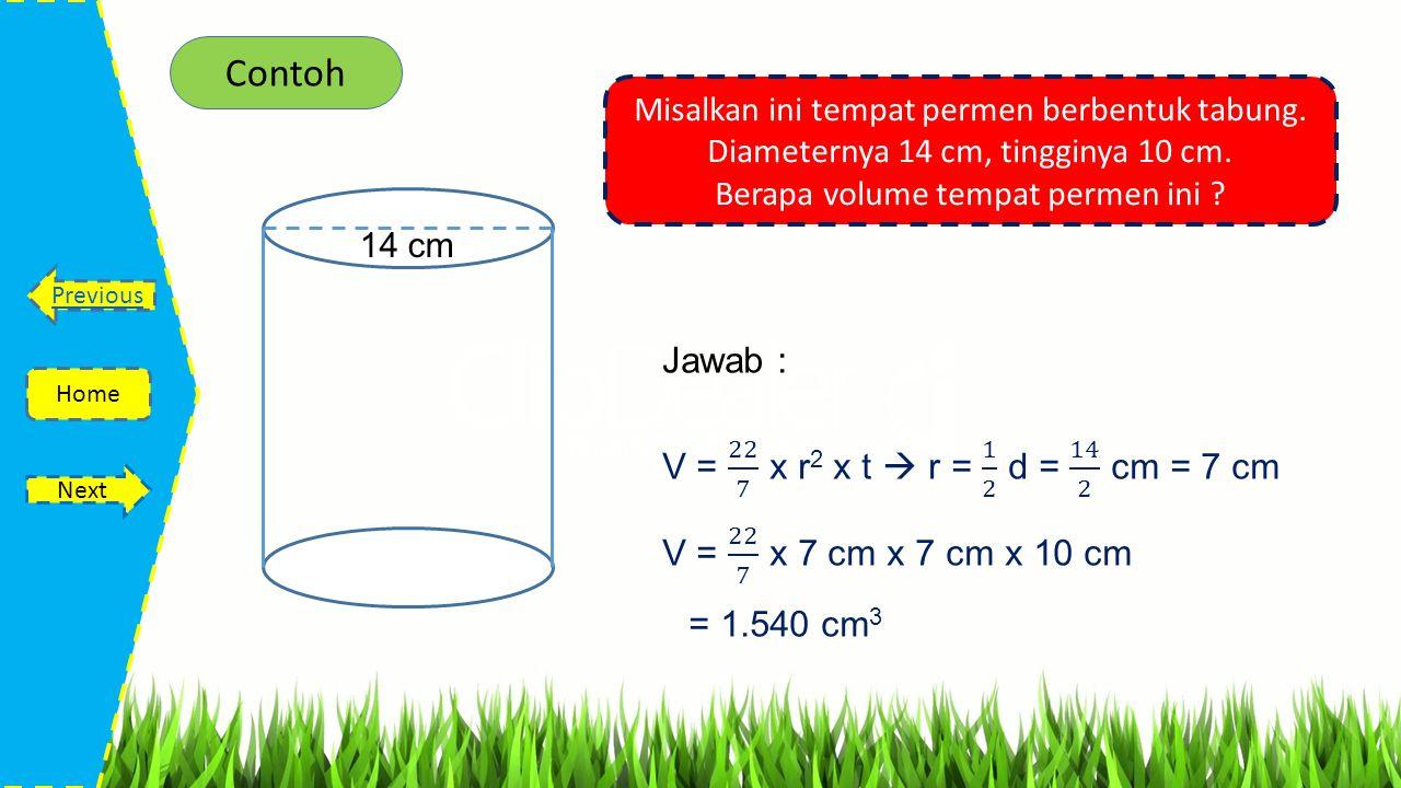 Contoh Jawab : V = 22 7 x r2 x t  r = 1 2 d = 14 2 cm = 7 cm