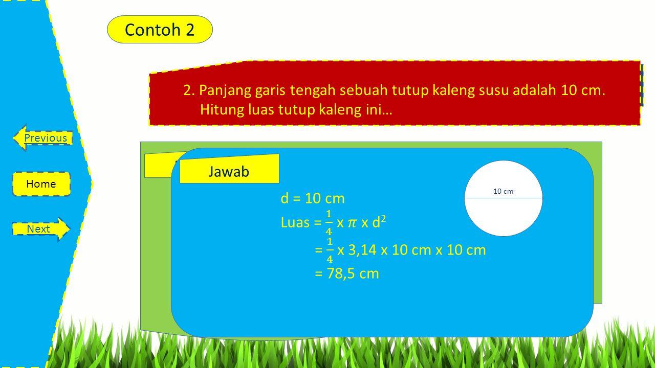 Contoh 1 Contoh 2. 2. Panjang garis tengah sebuah tutup kaleng susu adalah 10 cm. Hitung luas tutup kaleng ini…