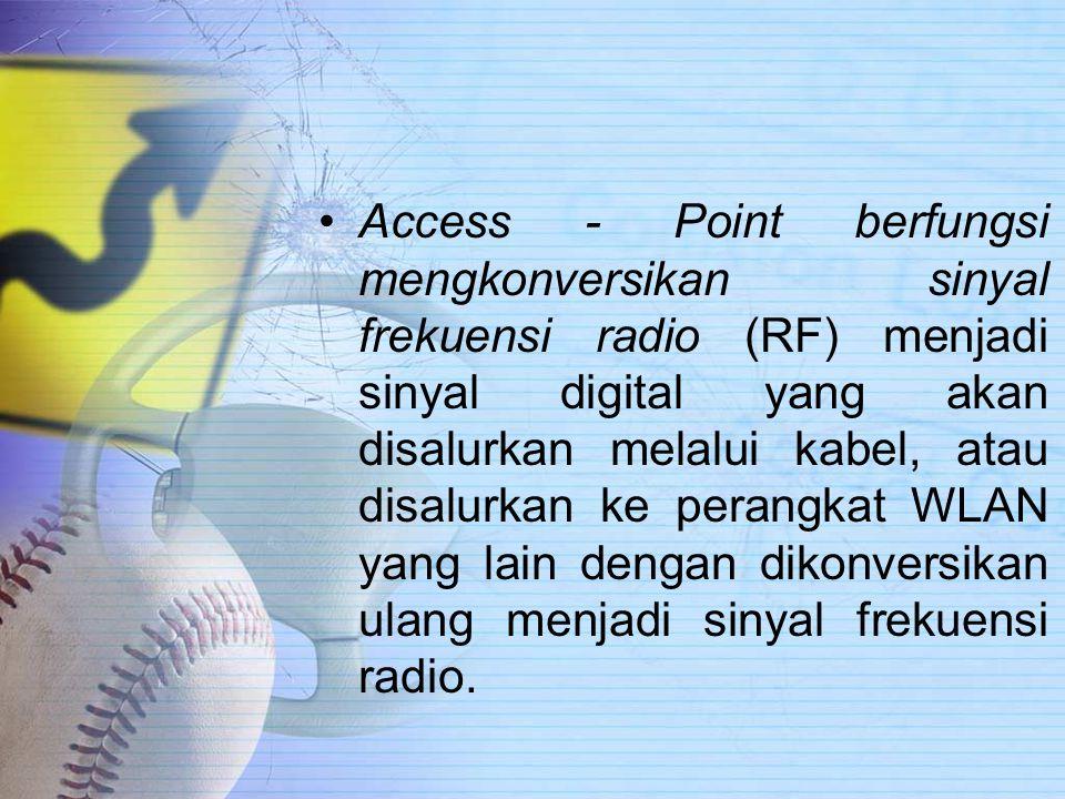 Access - Point berfungsi mengkonversikan sinyal frekuensi radio (RF) menjadi sinyal digital yang akan disalurkan melalui kabel, atau disalurkan ke perangkat WLAN yang lain dengan dikonversikan ulang menjadi sinyal frekuensi radio.