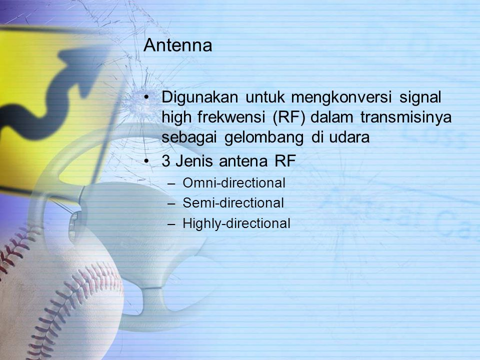 Antenna Digunakan untuk mengkonversi signal high frekwensi (RF) dalam transmisinya sebagai gelombang di udara.