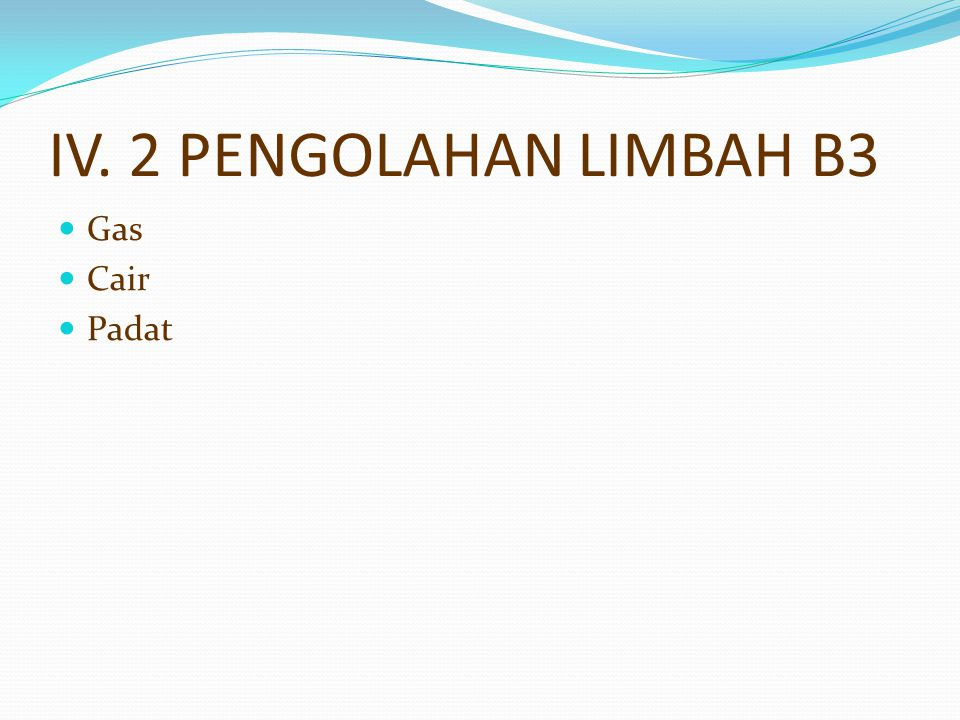 IV. 2 PENGOLAHAN LIMBAH B3 Gas Cair Padat