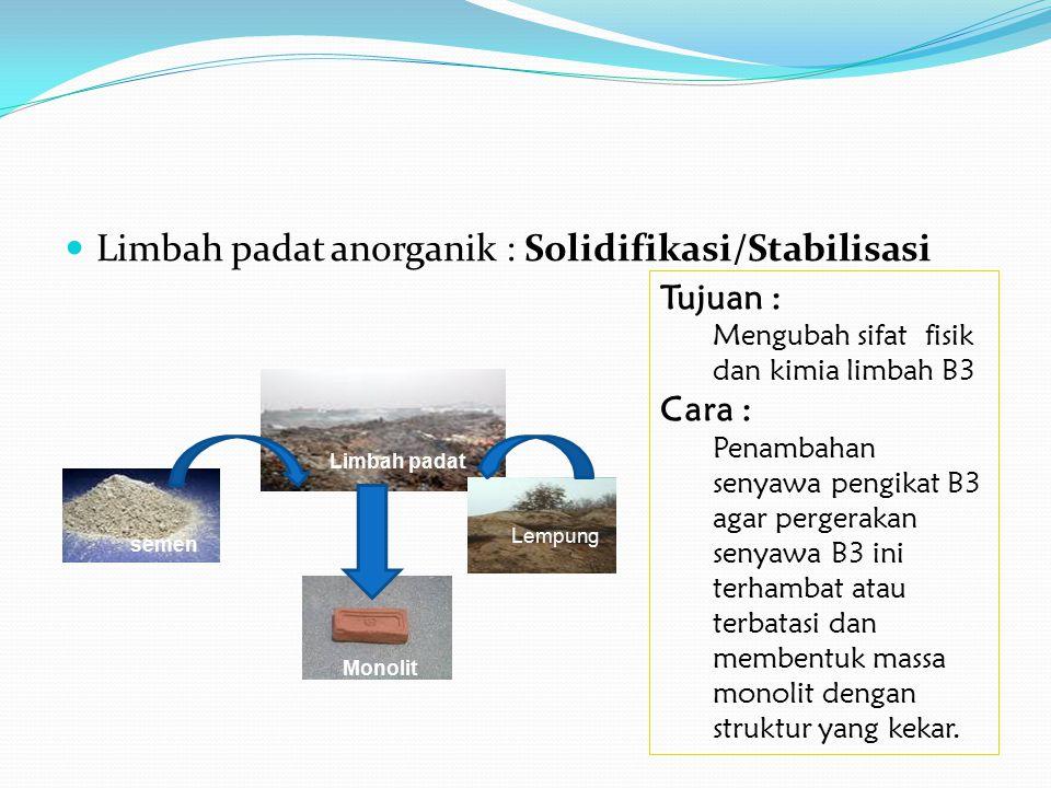 Limbah padat anorganik : Solidifikasi/Stabilisasi