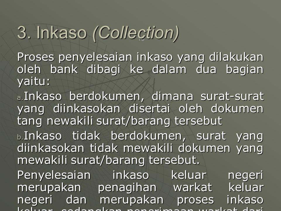 3. Inkaso (Collection) Proses penyelesaian inkaso yang dilakukan oleh bank dibagi ke dalam dua bagian yaitu: