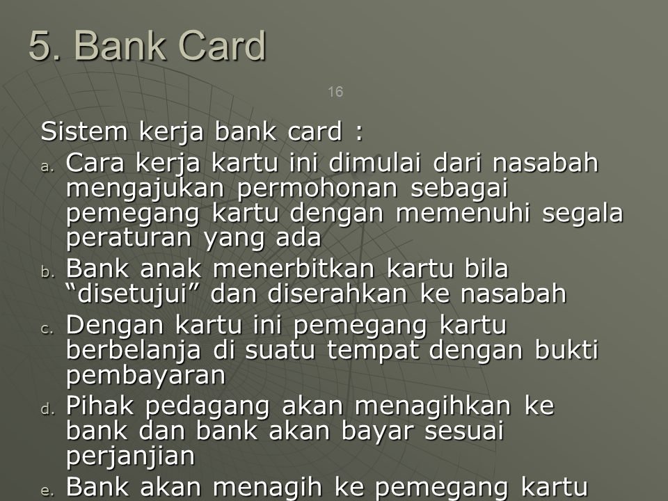 5. Bank Card Sistem kerja bank card :