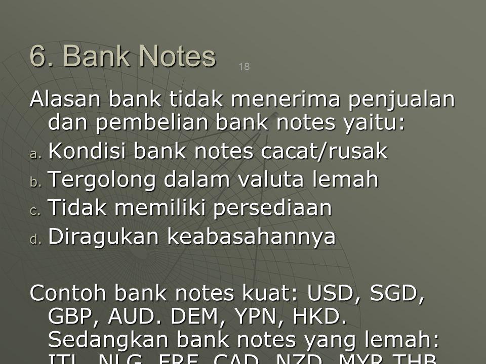 6. Bank Notes Alasan bank tidak menerima penjualan dan pembelian bank notes yaitu: Kondisi bank notes cacat/rusak.