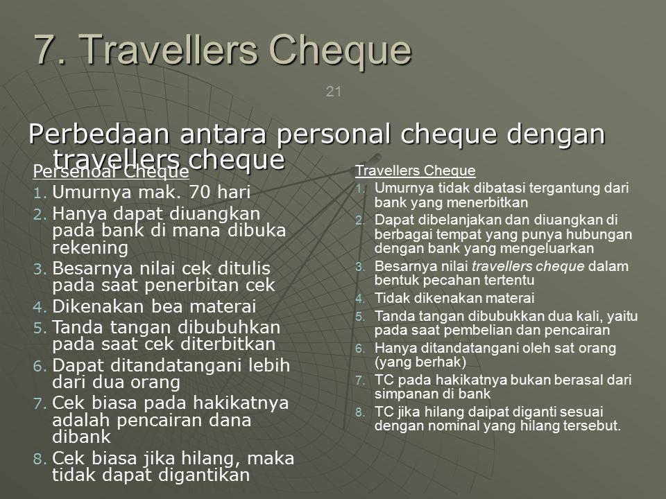 7. Travellers Cheque Perbedaan antara personal cheque dengan travellers cheque. Persenoal Cheque. Umurnya mak. 70 hari.