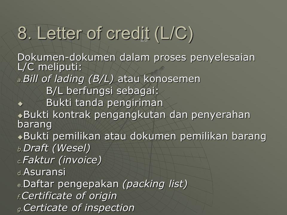 8. Letter of credit (L/C) Dokumen-dokumen dalam proses penyelesaian L/C meliputi: Bill of lading (B/L) atau konosemen.
