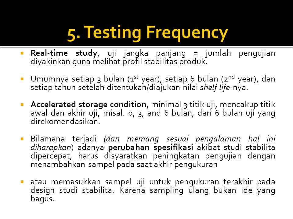 5. Testing Frequency Real-time study, uji jangka panjang = jumlah pengujian diyakinkan guna melihat profil stabilitas produk.