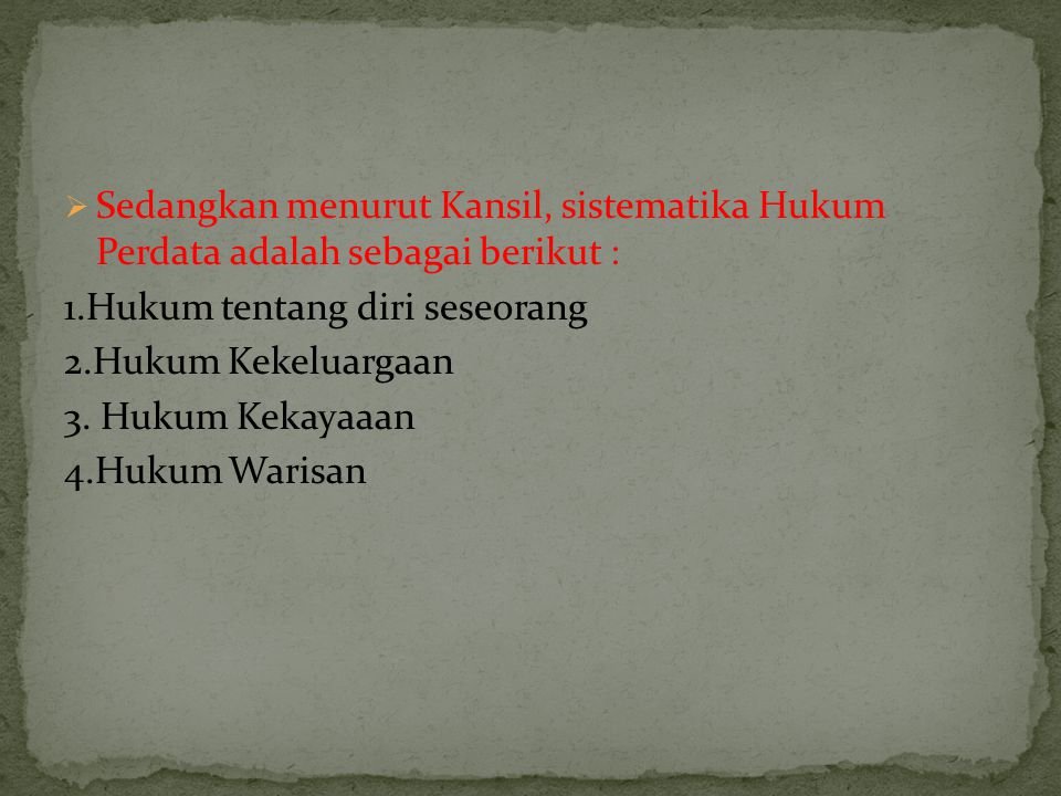 Sedangkan menurut Kansil, sistematika Hukum Perdata adalah sebagai berikut :