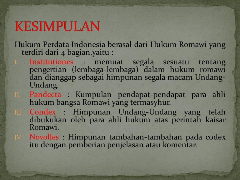 KESIMPULAN Hukum Perdata Indonesia berasal dari Hukum Romawi yang terdiri dari 4 bagian,yaitu :