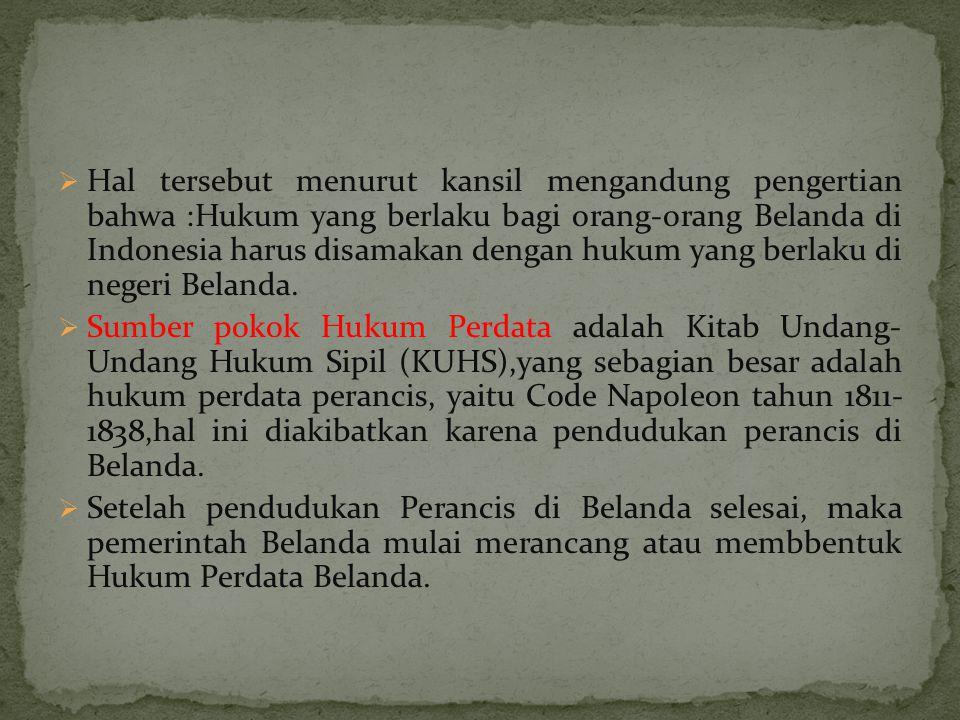 Hal tersebut menurut kansil mengandung pengertian bahwa :Hukum yang berlaku bagi orang-orang Belanda di Indonesia harus disamakan dengan hukum yang berlaku di negeri Belanda.