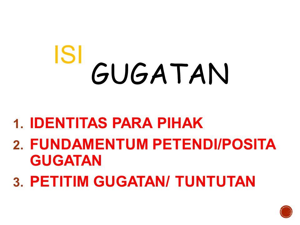 GUGATAN ISI IDENTITAS PARA PIHAK FUNDAMENTUM PETENDI/POSITA GUGATAN