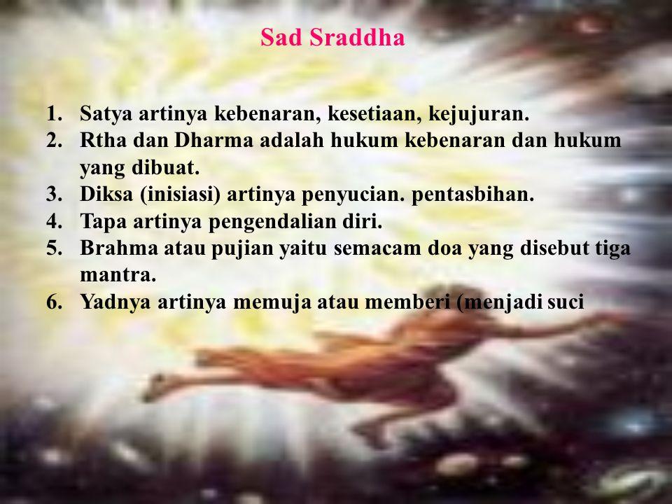 Sad Sraddha Satya artinya kebenaran, kesetiaan, kejujuran.