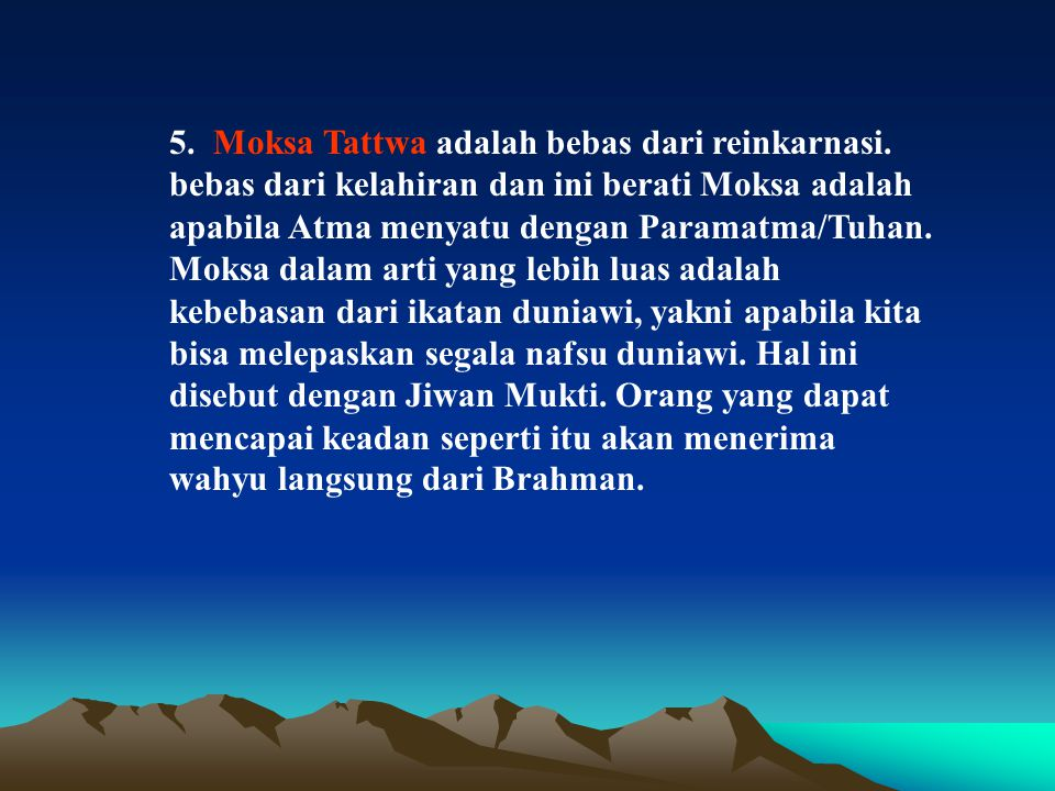 5. Moksa Tattwa adalah bebas dari reinkarnasi