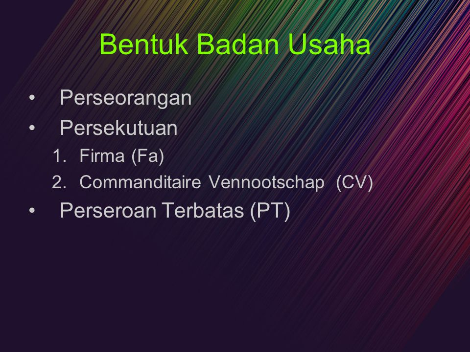 Bentuk Badan Usaha Perseorangan Persekutuan Perseroan Terbatas (PT)
