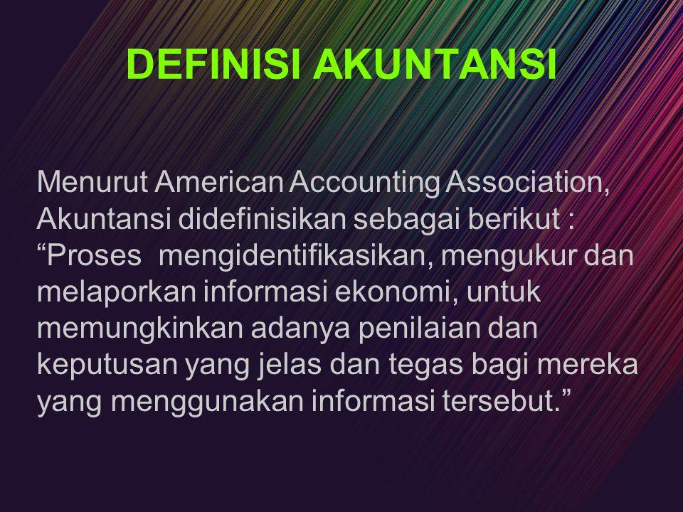 DEFINISI AKUNTANSI Menurut American Accounting Association, Akuntansi didefinisikan sebagai berikut :
